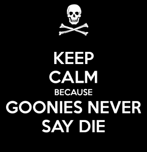 keep-calm-because-goonies-never-say-die